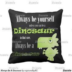 Always Be A Dinosaur Throw Pillow
