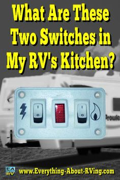 Here is our answer to: What Are These Two Switches in My RV's Kitchen? The two…