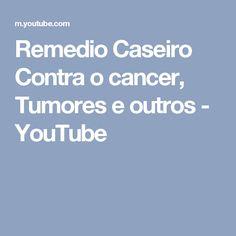 Remedio Caseiro Contra o cancer, Tumores e outros - YouTube