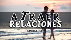 Cómo Atraer Relaciones Sanas - Por Louise Hay
