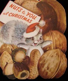 """""""Nuts to you at Christmas! Vintage Christmas Cards, Retro Christmas, Vintage Holiday, Christmas Colors, Xmas Cards, Vintage Cards, Christmas Hanukkah, Old Fashioned Christmas, Christmas Past"""