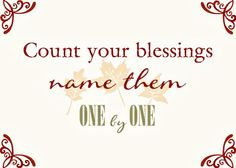 Count your blessings; name them one by one...