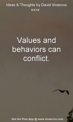 September 5th 2015 Values and behaviors can conflict. https://www.youtube.com/watch?v=nqxdN0HoXrY