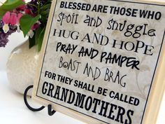 Plaque for (mom) grandmothers.  Thank you again for sharing your ideas! (I'm posting the website because she has asked us to do so)  http://justanotherhangup.blogspot.com