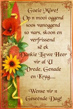 Op ń mooi oggend. Good Morning Wishes, Good Morning Quotes, Afrikaans Language, Lekker Dag, Afrikaanse Quotes, Goeie Nag, Goeie More, Morning Greetings Quotes, Special Quotes