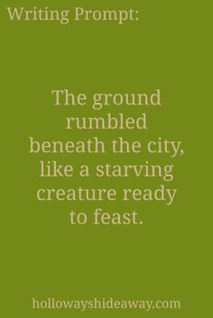 Random Writing Prompts-Jul2017-The ground rumbled beneath the city, like a starving creature ready to feast.