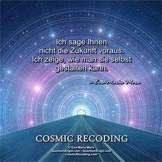 """""""Ich sage Ihnen nicht die Zukunft voraus. Ich zeige, wie man sie selbst gestalten kann."""" —Eva-Maria Mora, COSMIC RECODING: Die neue Energiemedizin http://www.amazon.de/Cosmic-Recoding-Energiemedizin-Lichtvolle-kosmische/dp/3778774999/"""