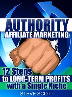 Authority #Affiliate #Marketing: 12 Steps to Long-Term Profits with a Single Niche by Steve Scott - #FREE until October 16th