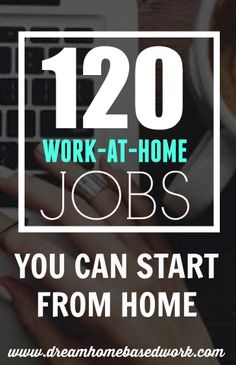 120 Work-at-Home Jobs You Can Start from Home