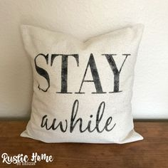 Stay Awhile | Rustic Pillow Cover | Farmhouse Pillow | Multi Sizes Available