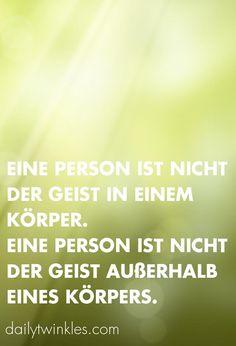 Eine Person ist nicht der Geist in einem Körper.Eine Person ist nicht der Geist außerhalb eines Körpers.