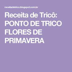 Receita de Tricô: PONTO DE TRICO FLORES DE PRIMAVERA
