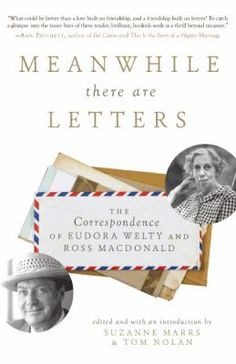 Meanwhile There Are Letters : the correspondence of Eudora Welty and Ross Macdonald edited by Suzanne Marrs and Tom Nolan