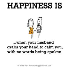 Happiness is, when your husband grabs your hand to calm you. - Funny & Happy
