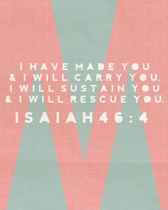 Even to your old age and gray hairs     I am he, I am he who will sustain you. I have made you and I will carry you;     I will sustain you and I will rescue you. Isaiah 46:4 #Bible #verses #scripture