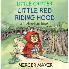 Little Critter® Little Red Riding Hood: A Lift-the-Flap Book (Little Critter series) by Mercer Mayer Red Riding Hood Story, Little Red Riding, Mercer Mayer, Forest Book, Sterling Publishing, Little Critter, Big Eyes, Childrens Books, Fairy Tales