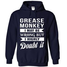 GREASE MONKEY I May Be Wrong But I Highly Doubt it T-Shirts, Hoodies. SHOPPING NOW ==► https://www.sunfrog.com/No-Category/GREASE-MONKEY--Doubt-it-6724-NavyBlue-Hoodie.html?id=41382