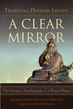 A Clear Mirror: The Visionary Autobiography of a Tibetan Master by Traktung Dudjom Lingpa. $17.06. Publication: December 13, 2011. Publisher: North Atlantic Books (December 13, 2011)