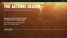 "The Aatsinki Season is an online companion to the documentary film ""Aatsinki: The Story Of Arctic Cowboys,"" which tells the story of one year in the life of a family of reindeer herders in Finnish lapland."