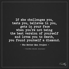 If she challenges you, tests you, believes in you, gets in your face when you're not beingthe best version of yourself Belive In Yourself Quotes, Believe In Me Quotes, Challenge Yourself Quotes, Love Quotes For Her, New Quotes, Believe In You, Quotes To Live By, Life Quotes, Inspirational Quotes
