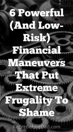 6 Powerful (and Low-Risk) Financial Maneuvers that help you build wealth by the thousands of dollars, putting extreme frugality to shame.