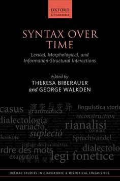 Syntax over time : lexical, morphological, and information-structural interactions / edited by Theresa Biberauer and George Walkden