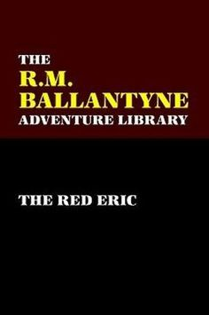 The Red Eric, by R. M. Ballantyne (Paperback)