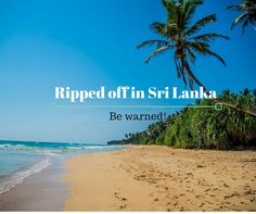 Sri Lanka is a beautiful country, but you should also be warned about the nastier side of it