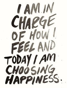 """I am in charge of how I feel and today I am choosing #happiness"" #life #quote 