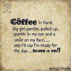 Big girl panties & coffee!!
