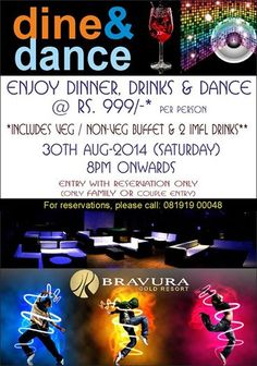 Dine'n'Dance at Bravura Gold Resort.... Enjoy the Unlimited Lavish Buffet with Dance at Bravura Gold Resort on 30th August Saturday Night at Just Rs. 999/-* (Taxes Extra). To reserve your entry please call us at (0)8191900048, 8191079998 or mail us at reservations@bravuraresort.com