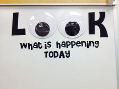 "This is on the whiteboard in my classroom where I write our daily schedule. I found giant 8"" Googly eyes and used my Cricut to cut vinyl letters."