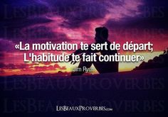 """""""La motivation te sert de départ; l'habitude te fait continuer"""" J. Ryun"""