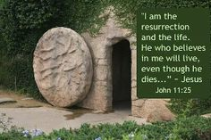 John 11:25  (I enjoy pictures of the open tomb more than the cross even though the cross is where Jesus paid for my sins... the open tomb is what made the difference!)