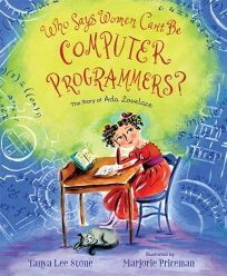 Encore -- Who says women can't be computer programmers? : the story of Ada Lovelace / Tanya Lee Stone ; illustrated by Marjorie Priceman. Ada Lovelace, Mighty Girl, Alan Turing, Who Said, Women In History, Nonfiction Books, American Artists, New Pictures, Biography