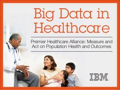 Big Data in Healthcare: Measuring and Acting on Data to Improve Outcomes