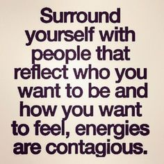Sadly, that's why I have to cut a couple of friends when their negativity is dragging me down...