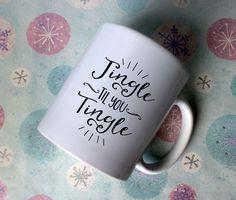 Jingle Til You Tingle mug| gift | Christmas mug | Novelty mug | Quote mug | Christmas coffee mug | Jingle Bells by TwoLittleBirdsDS on Etsy