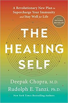 EPub The Healing Self: A Revolutionary New Plan to Supercharge Your Immunity and Stay Well for Life Author Chopra M., Deepak and Tanzi Ph., Rudolph E.