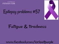 There are some days that after a full night's rest, I am so tired that I take a nap after only being up an hour or two. And these days tend to come in groups, so I will have a week where I did little more than sleep. #EpilepsyAwareness