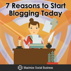 7 Reasons to Start Blogging Today
