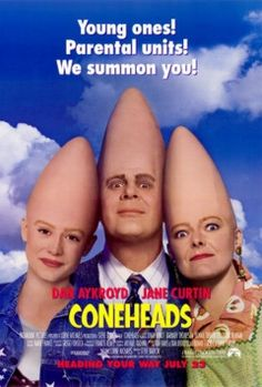 Coneheads! (1993). They don't just live on earth, try he live in New Jersey!