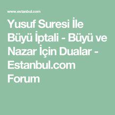 Yusuf Suresi İle Büyü İptali - Büyü ve Nazar İçin Dualar - Estanbul.com Forum