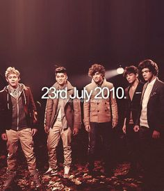 July 23rd 2010 8:22pm...not only is it the creation of 1D, but July 23rd, 2013 is our concert date!!!!!!  -H