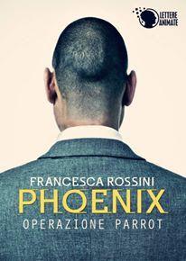 """Gli scrittori della porta accanto: Anteprima: Francesca Rossini racconta """"Phoenix - O..."""