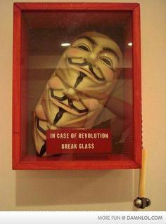 In case of revolution, break glass. ~ V for Vendetta
