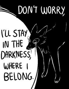 Can you draw a sad/crying coyote with the words 'Don't worry, I'll stay in the darkness, where I belong'? Wolf Quotes, Dark Quotes, Vent Art, She Wolf, How I Feel, Writing Prompts, Dark Art, Poems, Life Quotes