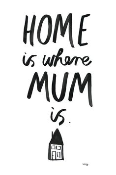 Home is where Mum is...