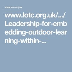 www.lotc.org.uk/.../Leadership-for-embedding-outdoor-learning-within-...