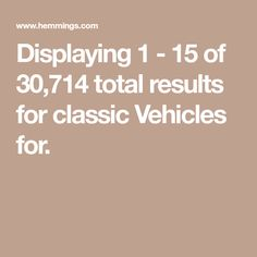 Displaying 1 - 15 of 30,714 total results for classic Vehicles for.
